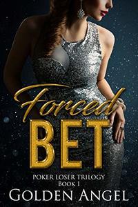 Forced Bet (Poker Loser Book 1) - Published on Jun, 2012