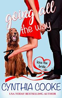 Going All The Way: Kiss The Bride #1 - Published on Feb, 2020