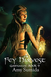 A Fey Harvest: Book 9 in The Godhunter Series