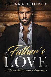 A Father's Love: A Clean Billionaire Romance (Heartbeats Book 3)