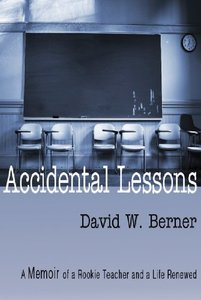 Accidental Lessons - A Memoir of a Rookie Teacher and a Life Renewed