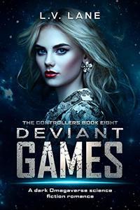 Deviant Games: A Dark sci-fi Omegaverse Romance (Controllers Book 8)