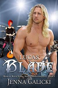 LUCAS BLADE: Radical Rock Stars: Next Generation Duet Book 1