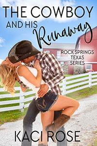 The Cowboy and His Runaway (Rock Springs Texas Book 1) - Published on Mar, 2020