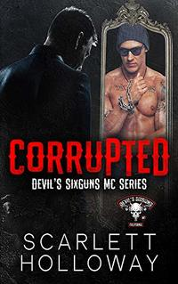 Corrupted (Devil's SixGuns MC Book 1)