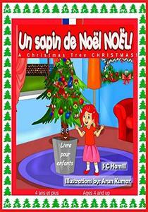 Un sapin de Noël de Noël. A Christmas Tree Christmas ! Bilingual Fr-Eng: Livre bilingue français et anglais pour enfants de 4 ans et plus. Bilingual French ... Book ages 4 and up. (French Edition)