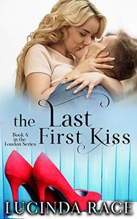The Last First Kiss: A Small Town Love Story (The Loudon Series Book 4)