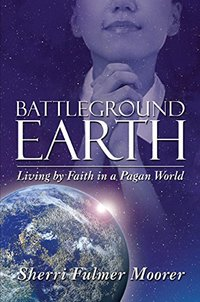 Battleground Earth: Living by Faith in a Pagan World