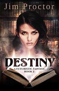 DESTINY: A Futuristic Fantasy Book 2 - Published on May, 2020