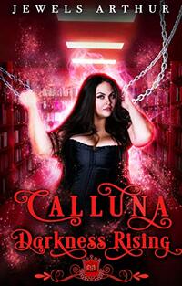 Calluna: Darkness Rising: A Plus-Sized Paranormal Romantic Comedy - Published on Aug, 2021