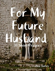 For My Future Husband 31 Short Prayers - Published on Aug, 2017