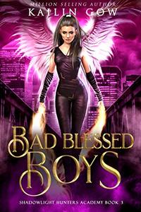 Bad Blessed Boys: A College Reverse Harem Academy Bully Romance (Shadowlight Hunters Academy Book 3) - Published on Jan, 2020