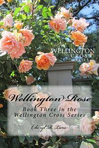 Wellington Rose (Wellington Cross Series Book 3) - Published on Jan, 2015