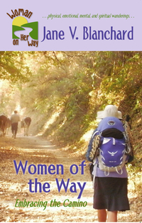 Women of the Way: Embracing the Camino (Woman On Her Way Book #1)