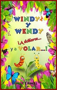 Windy y Wendy ¡A doblarse... y a Volar...!   (SPANISH VERSION): Ideal para enseñar a los niños, cómo una oruga se convierte en una hermosa mariposa. (Spanish Edition)