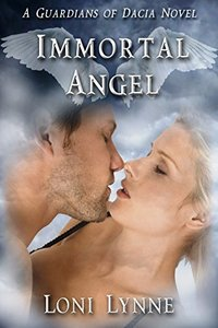 Immortal Angel: A Guardians of Dacia Novel (The Guardians of Dacia Book 3)