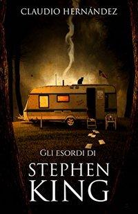Gli esordi di Stephen King (Italian Edition)