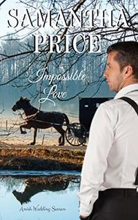 Impossible Love (Amish Wedding Season Book 1)