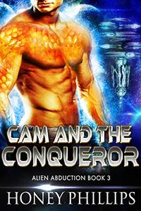 Cam and the Conqueror: A SciFi Alien Romance (Alien Abduction Book 3)