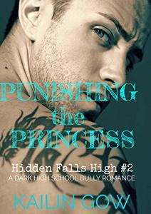 Punishing the Princess: A HIGH SCHOOL BULLY ROMANCE : A Loving Summer Spin-Off Series (Hidden Falls High Book 2) - Published on Mar, 2020
