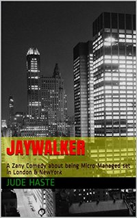 Jaywalker: A Zany Comedy about being Micro-Managed set in London & New York
