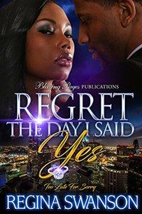 Regret the Day I Said Yes: Too Late For Sorry - Published on Jul, 2016