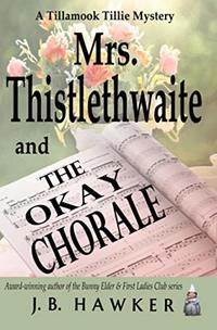 Mrs. Thistlethwaite and the Okay Chorale (Tillamook Tillie) - Published on Jul, 2020