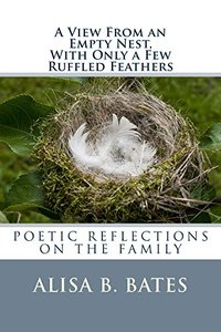 A VIEW FROM AN EMPTY NEST, WITH ONLY A FEW RUFFLED FEATHERS: POETIC REFLECTIONS ON THE FAMILY