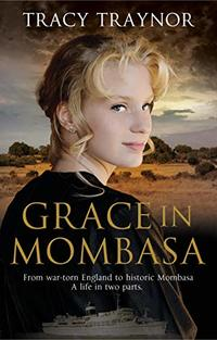 Grace in Mombasa: From war torn England to historic Mombasa, a life in two parts. Christian Fiction