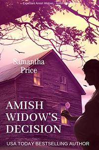 Amish Widow's Decision: Amish Mystery and Romance (Expectant Amish Widows Book 15) - Published on Sep, 2017