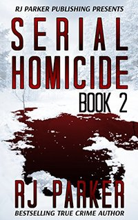 Serial Homicide 2 - Female & Male Killers (Notorious Serial Killers)