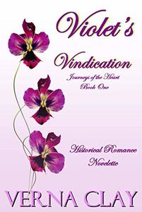 Violet's Vindication: Historical Romance Novelette (Journeys of the Heart Book 1) - Published on Nov, 2018