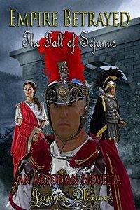 Empire Betrayed: The Fall of Sejanus