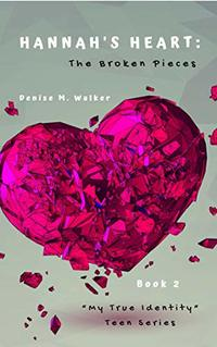Hannah's Heart: The Broken Pieces (My True Identity Teen Series Book 2) - Published on Oct, 2019