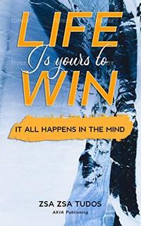 Life is yours to Win: It All Happens in The Mind