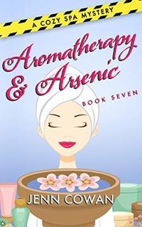 Aromatherapy & Arsenic (A Cozy Spa Mystery Book 7)
