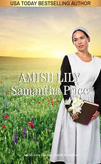Amish Lily (New and Lengthened Edition): Amish Romance (Amish Love Blooms Book 4) - Published on Aug, 2017