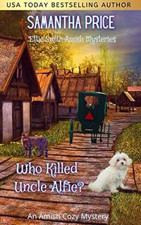 Who Killed Uncle Alfie?: Cozy Mystery (Ettie Smith Amish Mysteries Book 11) - Published on Feb, 2017
