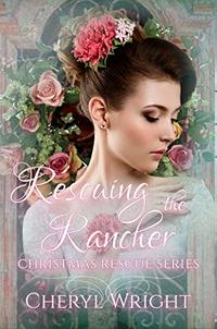 Rescuing the Rancher (Christmas Rescue Book 8) - Published on Jul, 2020