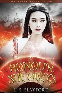 Honour, She Obeys: A Dark and Twisted Mulan Retelling (A Never After Tale)