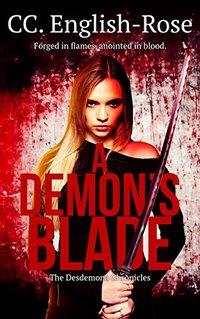 A Demon's Blade (The Desdemona Chronicles Book 1)