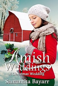 Amish Weddings: A Christmas Wedding: Amish Christmas Romance (Amish Wedding Romance Book 6)