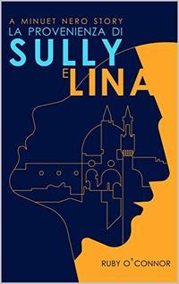 La Provenienza di Sully e Lina: A Minuet Nero Story (Minuet Nero Series Book 1)