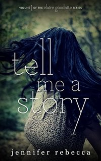 Tell Me a Story (The Claire Goodnite Series Book 1)
