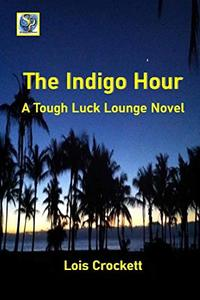 The Indigo Hour: A Tough Luck Lounge Novel - Published on Apr, 2020