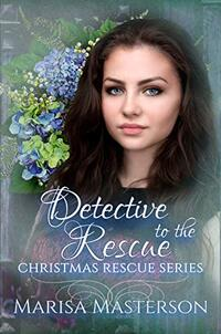 Detective to the Rescue (Christmas Rescue Series Book 18)