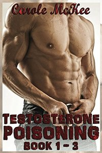 Testosterone Poisoning Trilogy: Books 1, 2, 3