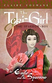 The Eagle and the Sparrow: The Toki-Girl and the Sparrow-Boy, Book 7 - Published on May, 2020