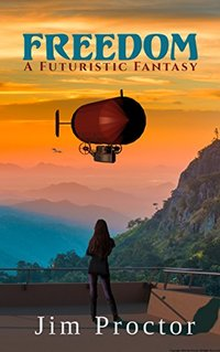 Freedom: A Futuristic Fantasy Book 1 - Published on Apr, 2018