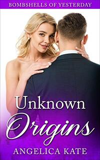 Unknown Origins (Bombshells of Yesterday Book 1)